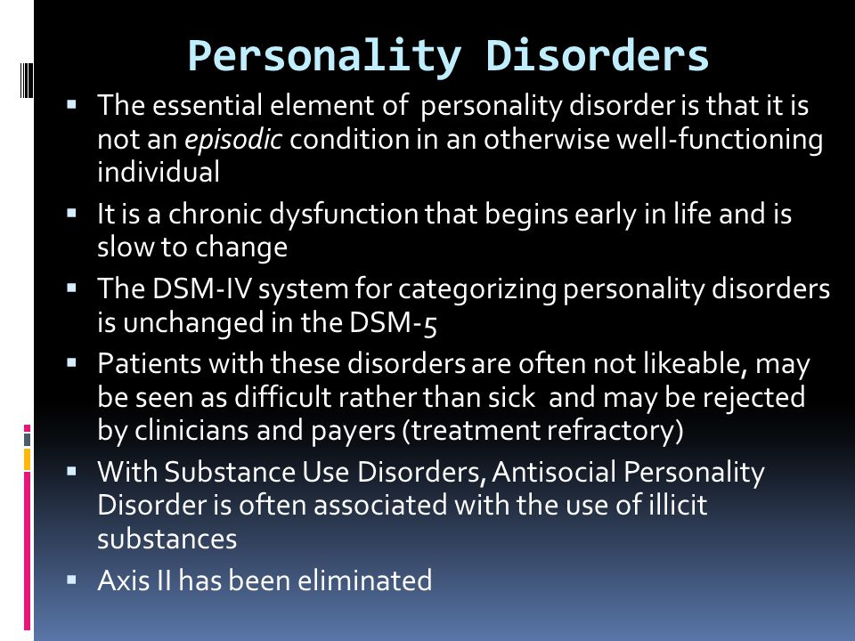 Personality Disorders  The essential element of personality disorder is that it is not an episodic condition in an otherwise well-functioning individ