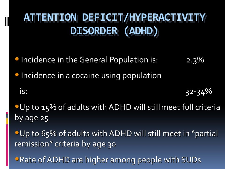 ATTENTION DEFICIT/HYPERACTIVITY DISORDER (ADHD) Incidence in the General Population is: 2.3% Incidence in the General Population is: 2.3% Incidence in
