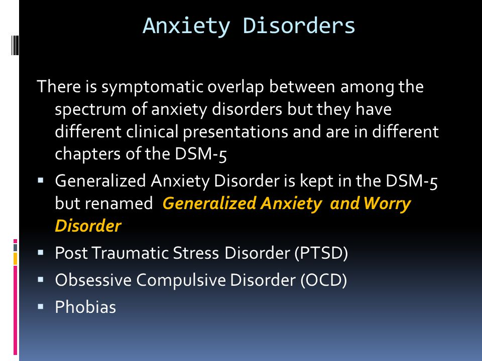 Anxiety Disorders There is symptomatic overlap between among the spectrum of anxiety disorders but they have different clinical presentations and are