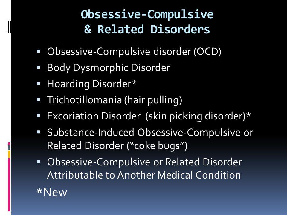 Obsessive-Compulsive & Related Disorders  Obsessive-Compulsive disorder (OCD)  Body Dysmorphic Disorder  Hoarding Disorder*  Trichotillomania (hai