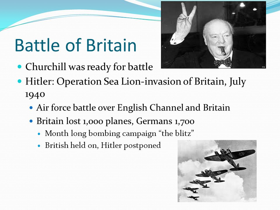 Battle of Britain Churchill was ready for battle Hitler: Operation Sea Lion-invasion of Britain, July 1940 Air force battle over English Channel and B