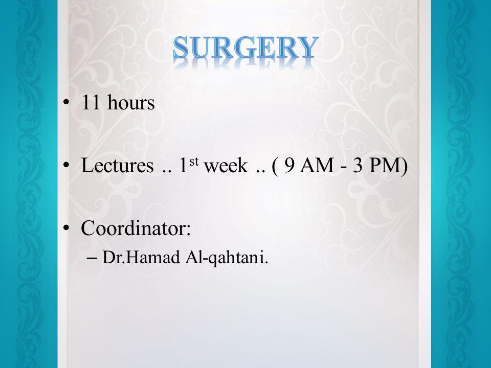 11 hours Lectures.. 1 st week.. ( 9 AM - 3 PM) Coordinator: – Dr.Hamad Al-qahtani.