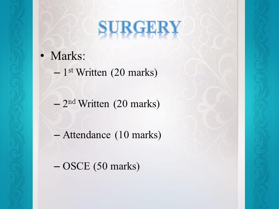Marks: – 1 st Written (20 marks) – 2 nd Written (20 marks) – Attendance (10 marks) – OSCE (50 marks)