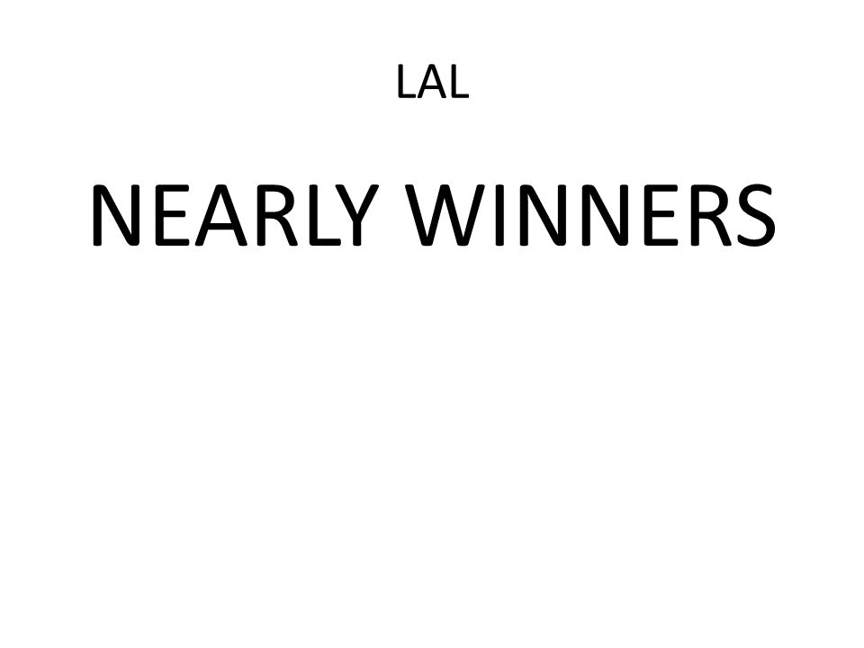 LAL NEARLY WINNERS
