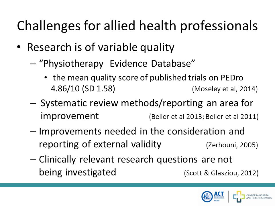 Challenges for allied health professionals Searching, appraisal of quality and interpretation of research requires knowledge and skill.