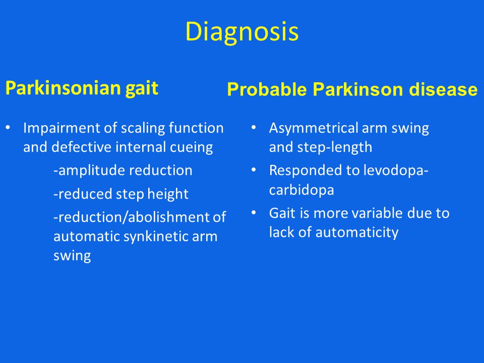 Diagnosis Parkinsonian gait Impairment of scaling function and defective internal cueing -amplitude reduction -reduced step height -reduction/abolishm