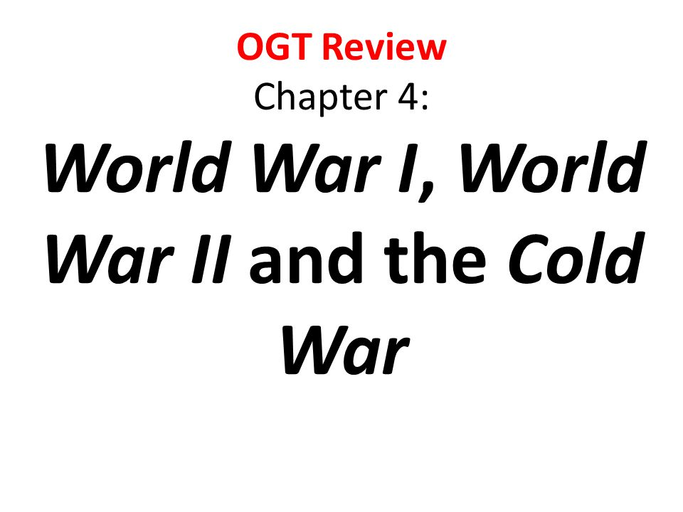 OGT Review Chapter 4: World War I, World War II and the Cold War