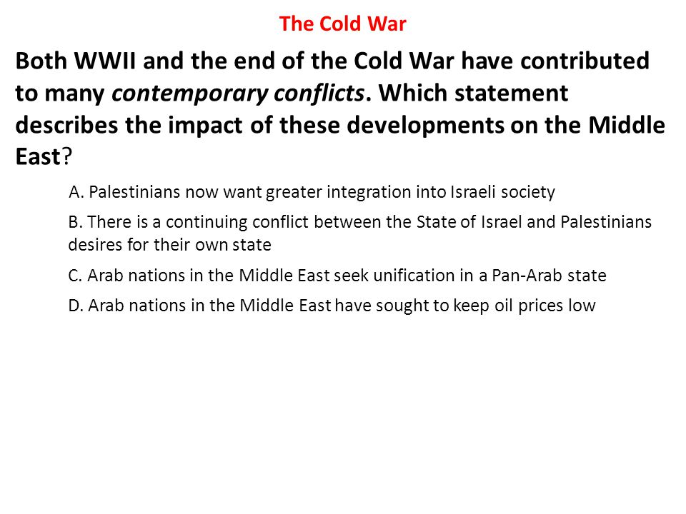 Both WWII and the end of the Cold War have contributed to many contemporary conflicts. Which statement describes the impact of these developments on t