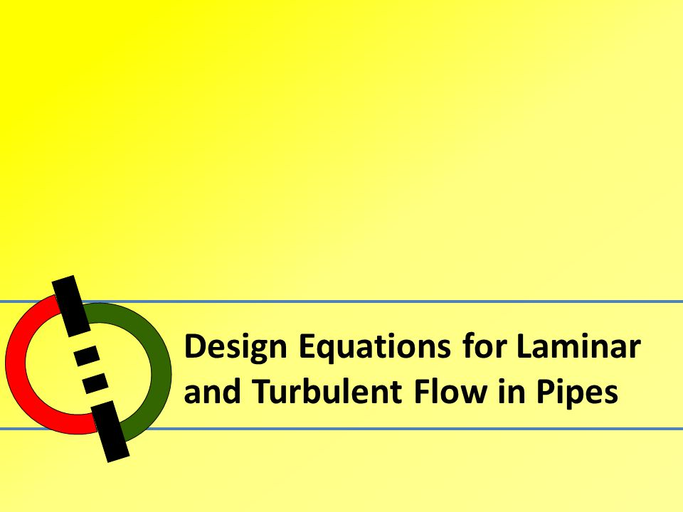 Design Equations for Laminar and Turbulent Flow in Pipes