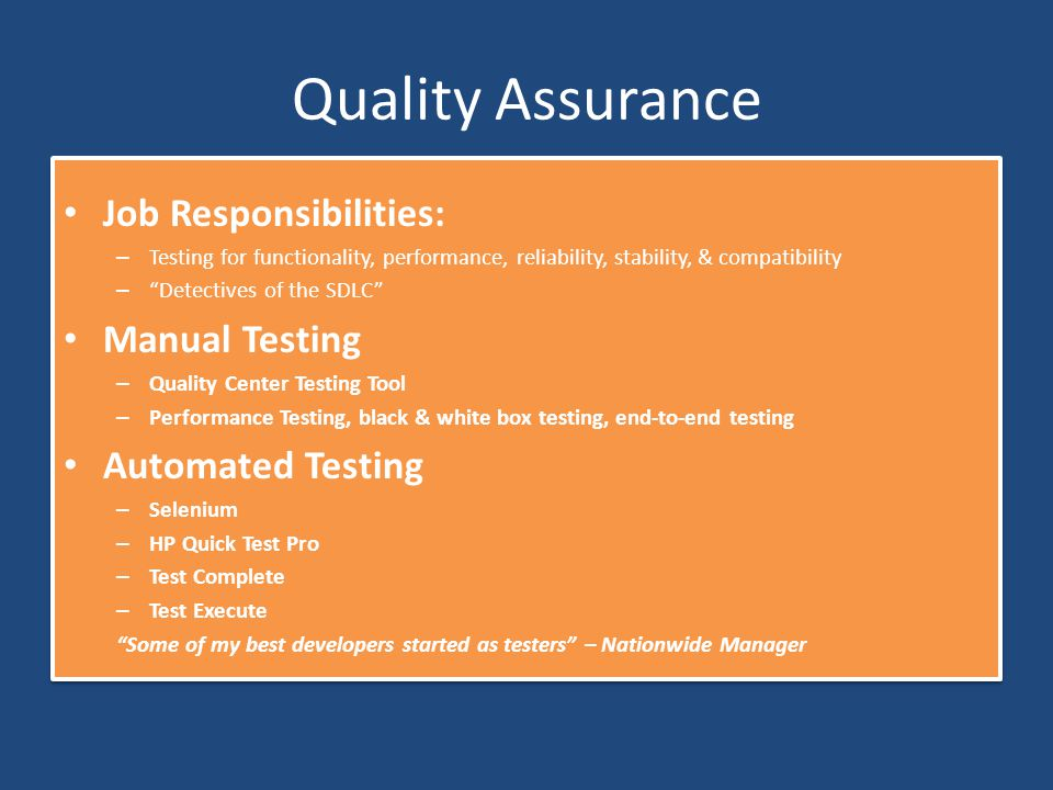 "Quality Assurance Job Responsibilities: – Testing for functionality, performance, reliability, stability, & compatibility – ""Detectives of the SDLC"" M"