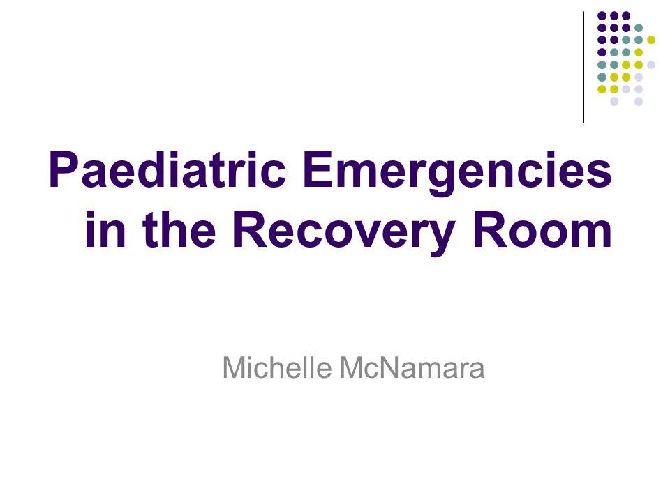 Paediatric Emergencies in the Recovery Room Michelle McNamara