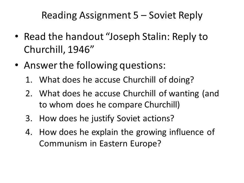 """Reading Assignment 5 – Soviet Reply Read the handout """"Joseph Stalin: Reply to Churchill, 1946"""" Answer the following questions: 1.What does he accuse C"""