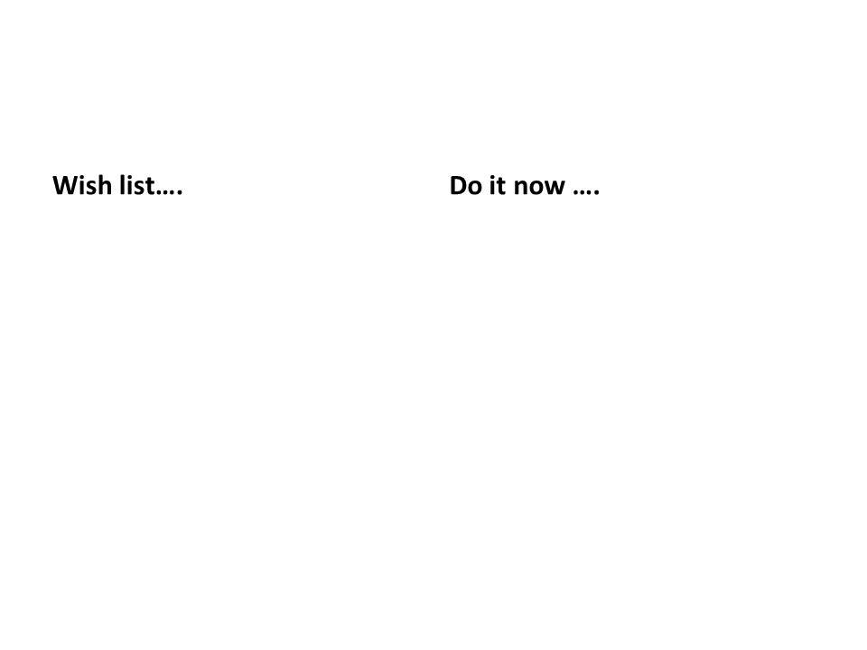 Wish list….Do it now ….