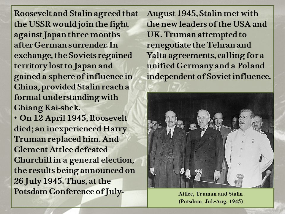 Roosevelt and Stalin agreed that the USSR would join the fight against Japan three months after German surrender. In exchange, the Soviets regained te