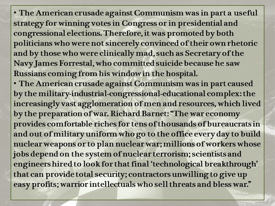 The American crusade against Communism was in part a useful strategy for winning votes in Congress or in presidential and congressional elections. The