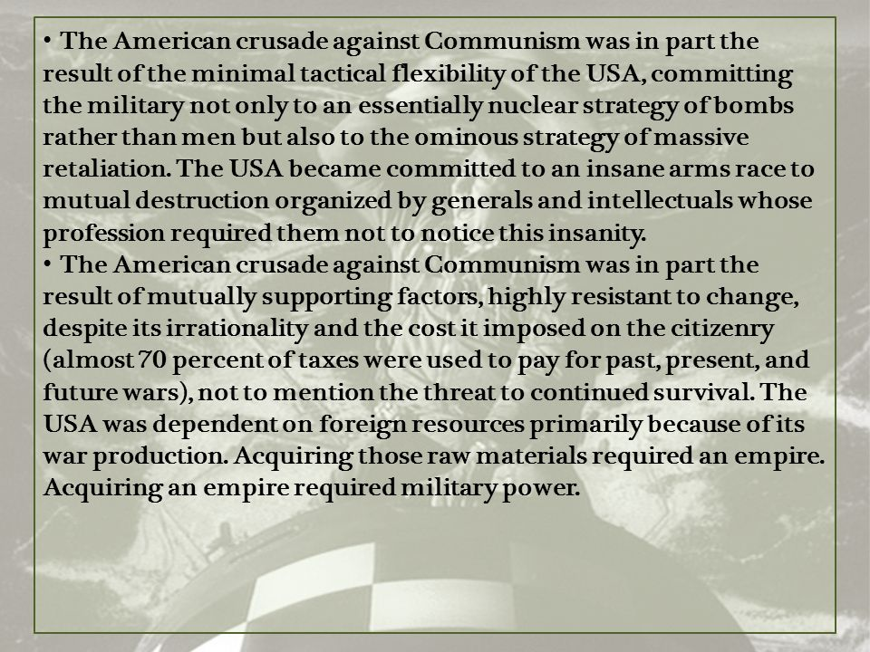 The American crusade against Communism was in part the result of the minimal tactical flexibility of the USA, committing the military not only to an e
