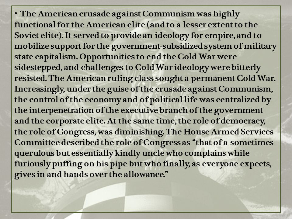 The American crusade against Communism was highly functional for the American elite (and to a lesser extent to the Soviet elite). It served to provide