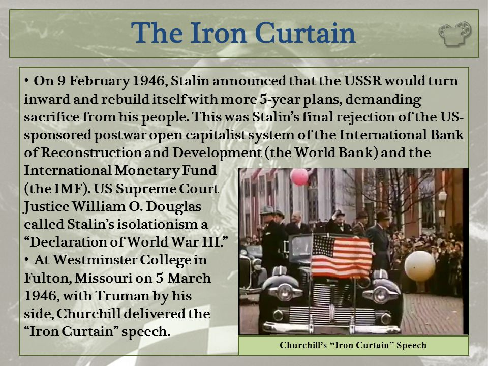 The Iron Curtain On 9 February 1946, Stalin announced that the USSR would turn inward and rebuild itself with more 5-year plans, demanding sacrifice f