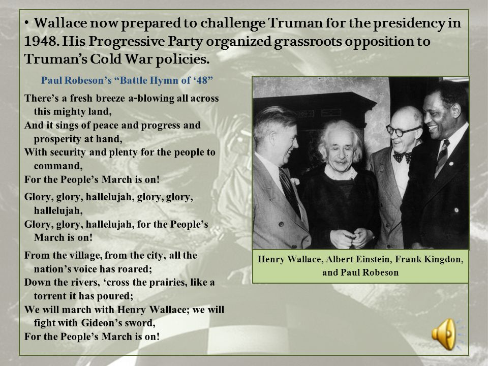 Wallace now prepared to challenge Truman for the presidency in 1948. His Progressive Party organized grassroots opposition to Truman's Cold War polici