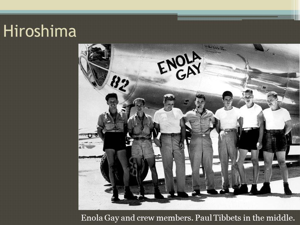 Enola Gay and crew members. Paul Tibbets in the middle. Hiroshima