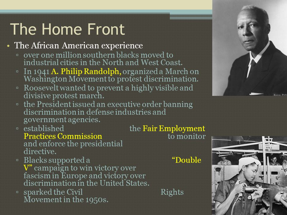 The Home Front The African American experience ▫over one million southern blacks moved to industrial cities in the North and West Coast.