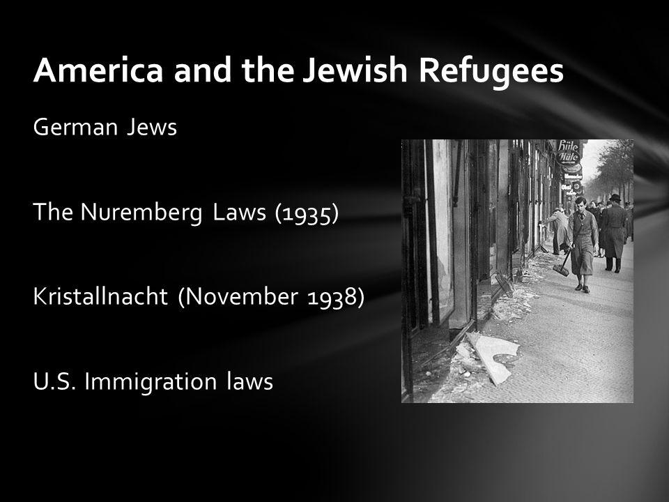 German Jews The Nuremberg Laws (1935) Kristallnacht (November 1938) U.S.