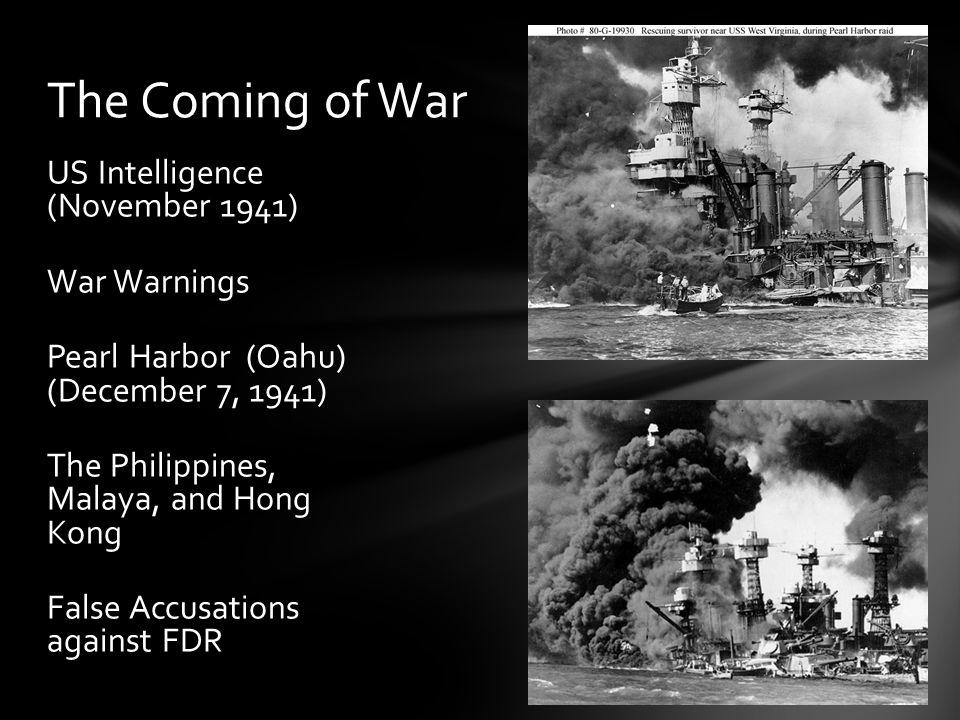 US Intelligence (November 1941) War Warnings Pearl Harbor (Oahu) (December 7, 1941) The Philippines, Malaya, and Hong Kong False Accusations against FDR The Coming of War