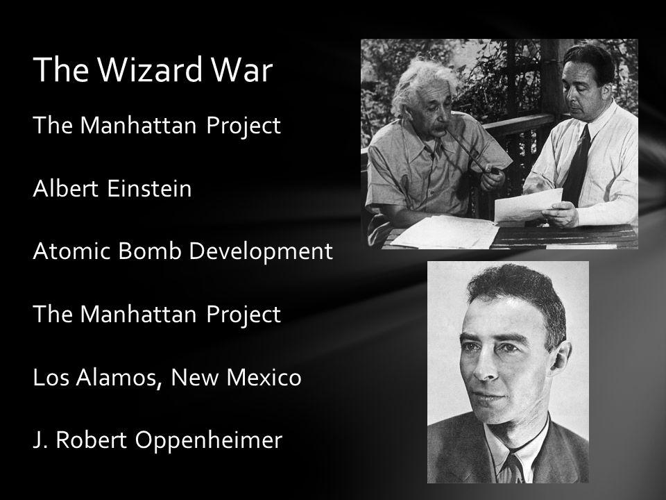 The Manhattan Project Albert Einstein Atomic Bomb Development The Manhattan Project Los Alamos, New Mexico J.