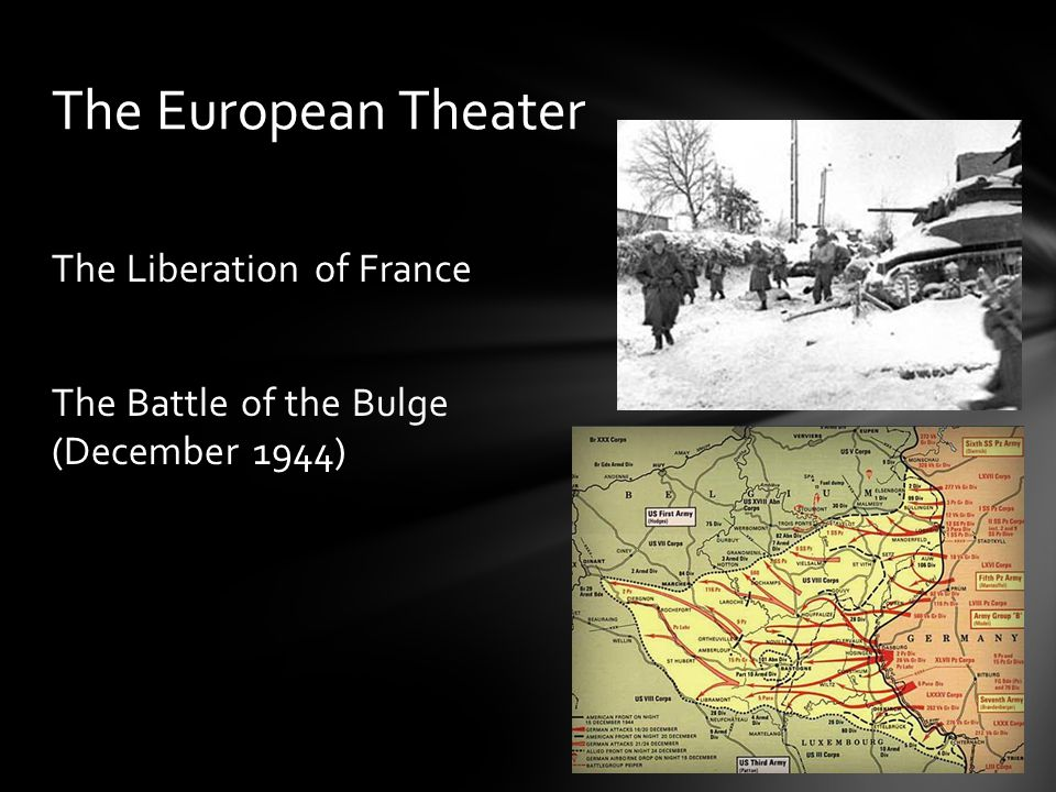 The Liberation of France The Battle of the Bulge (December 1944) The European Theater
