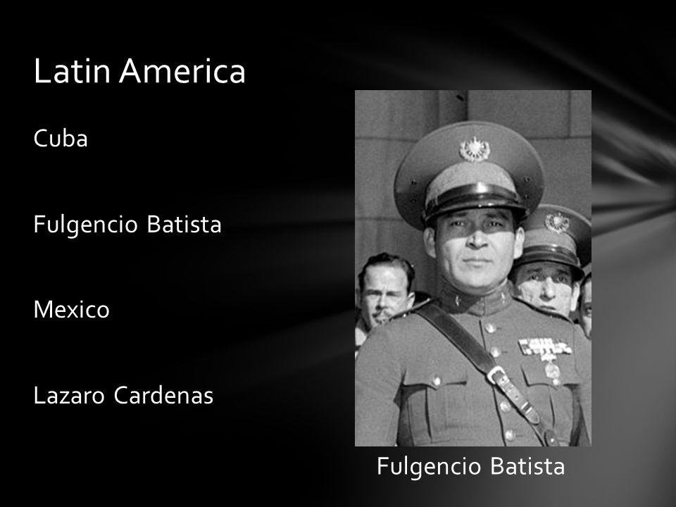 Cuba Fulgencio Batista Mexico Lazaro Cardenas Latin America Fulgencio Batista