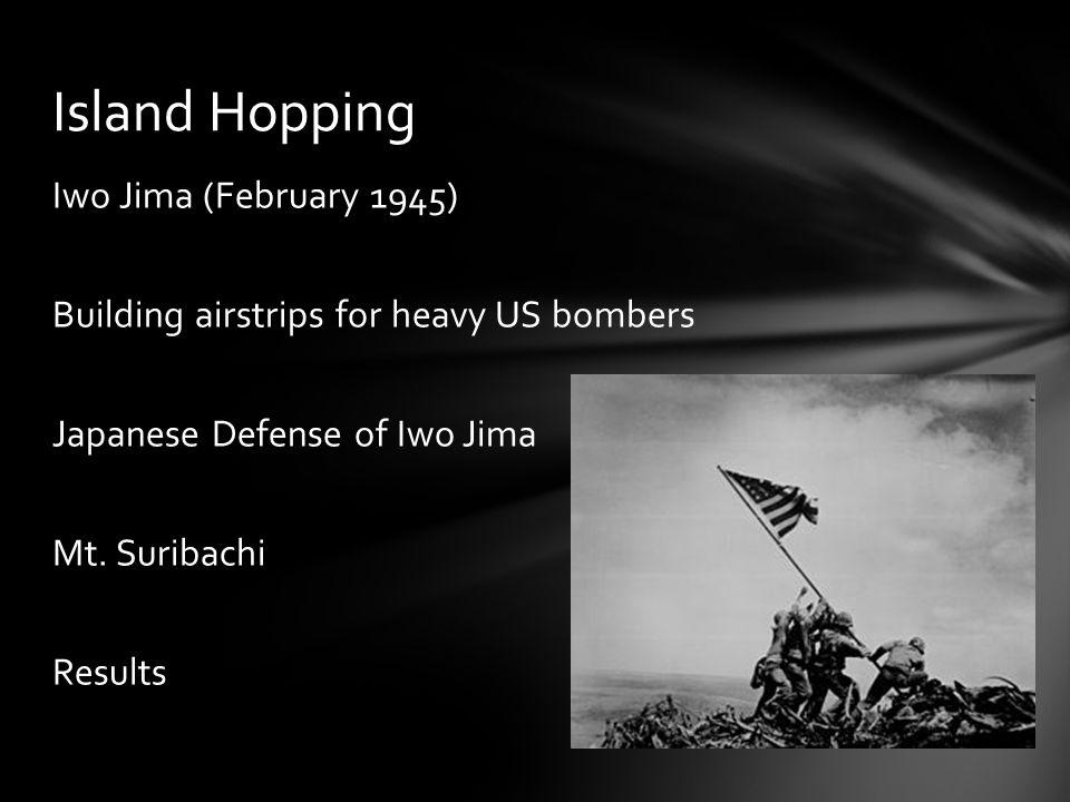 Iwo Jima (February 1945) Building airstrips for heavy US bombers Japanese Defense of Iwo Jima Mt.