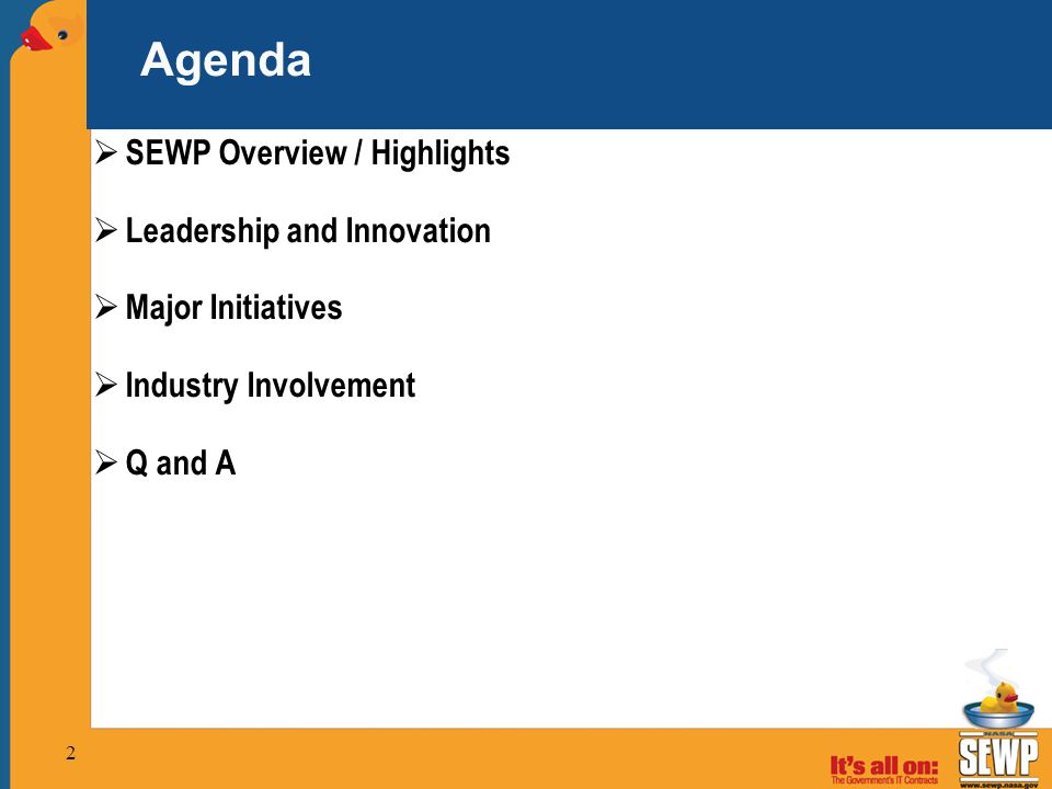2 Agenda  SEWP Overview / Highlights  Leadership and Innovation  Major Initiatives  Industry Involvement  Q and A
