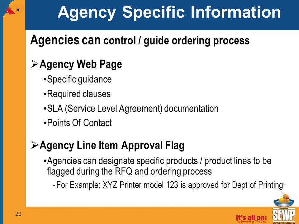 Agency Specific Information Agencies can control / guide ordering process  Agency Web Page Specific guidance Required clauses SLA (Service Level Agre