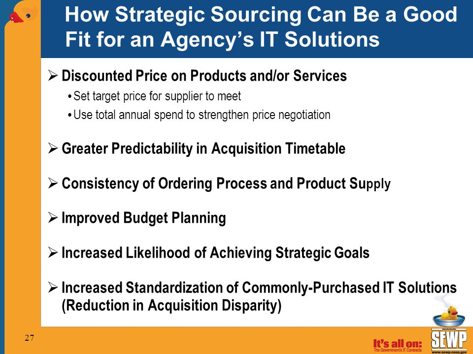 How Strategic Sourcing Can Be a Good Fit for an Agency's IT Solutions  Discounted Price on Products and/or Services Set target price for supplier to