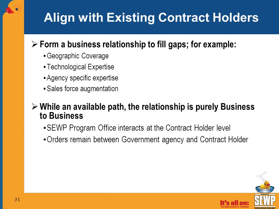 Align with Existing Contract Holders  Form a business relationship to fill gaps; for example: Geographic Coverage Technological Expertise Agency spec