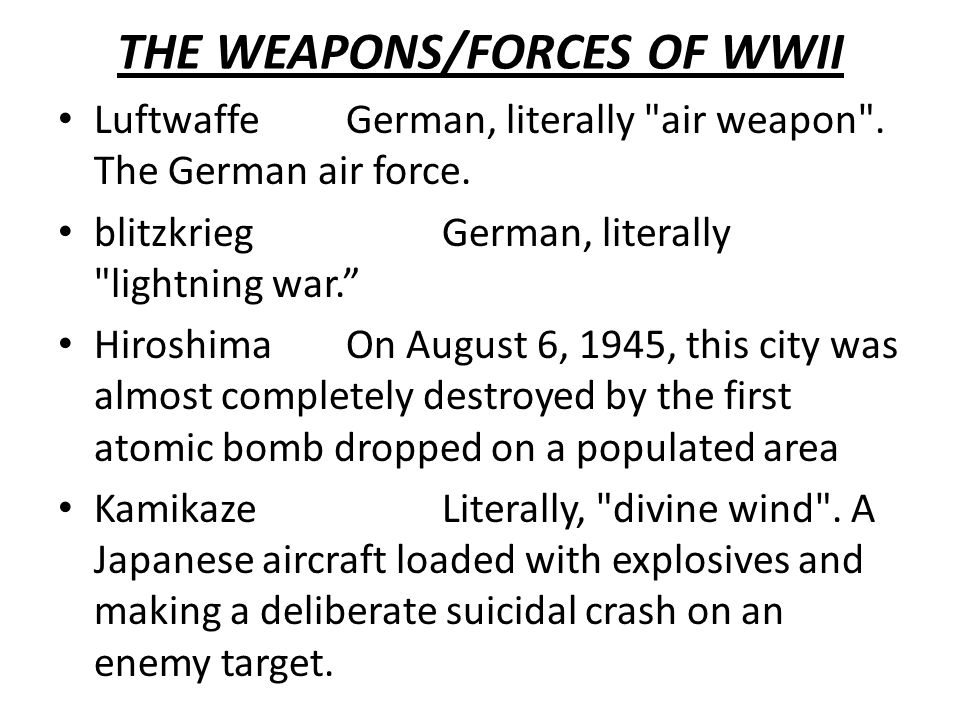 THE WEAPONS/FORCES OF WWII LuftwaffeGerman, literally air weapon .