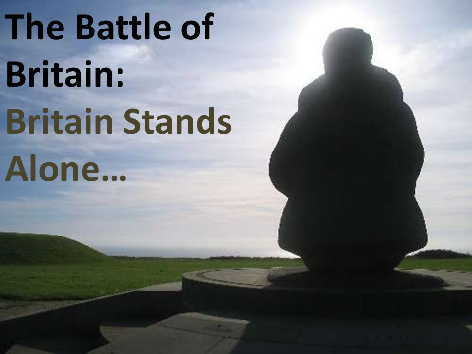The Battle of Britain: Britain Stands Alone…