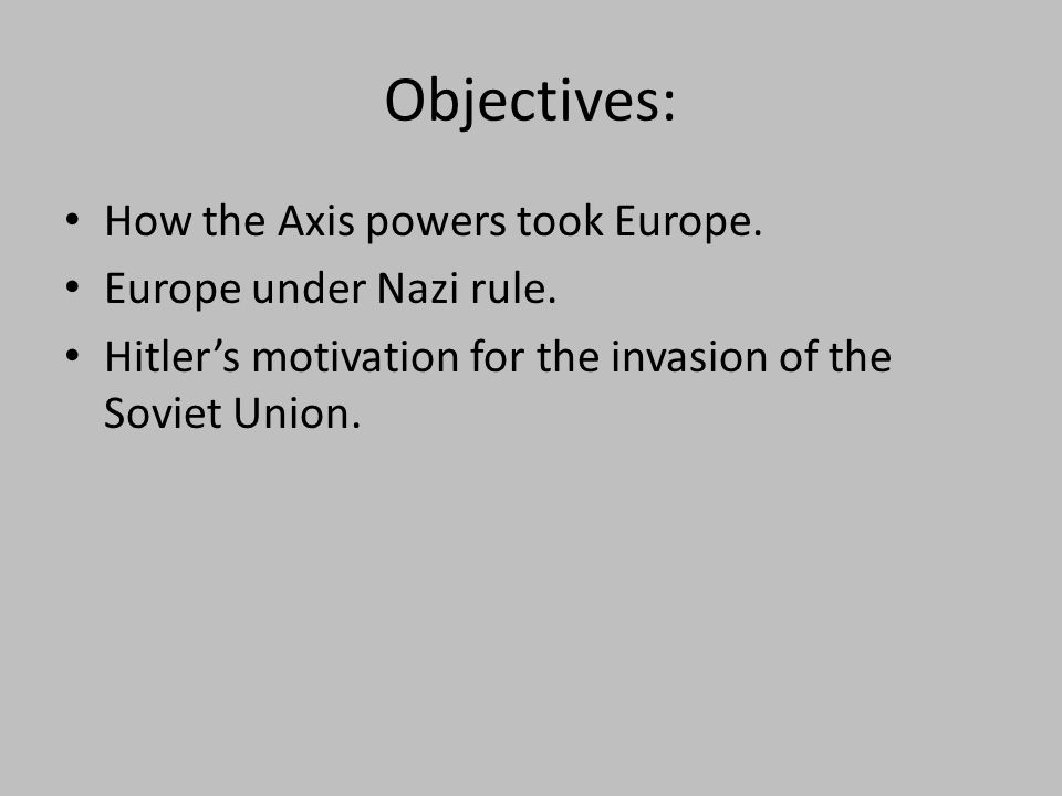 Objectives: How the Axis powers took Europe. Europe under Nazi rule.