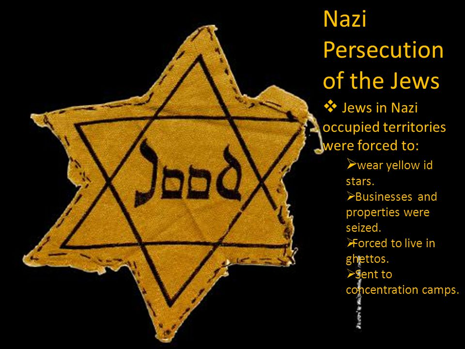 Nazi Persecution of the Jews  Jews in Nazi occupied territories were forced to:  wear yellow id stars.