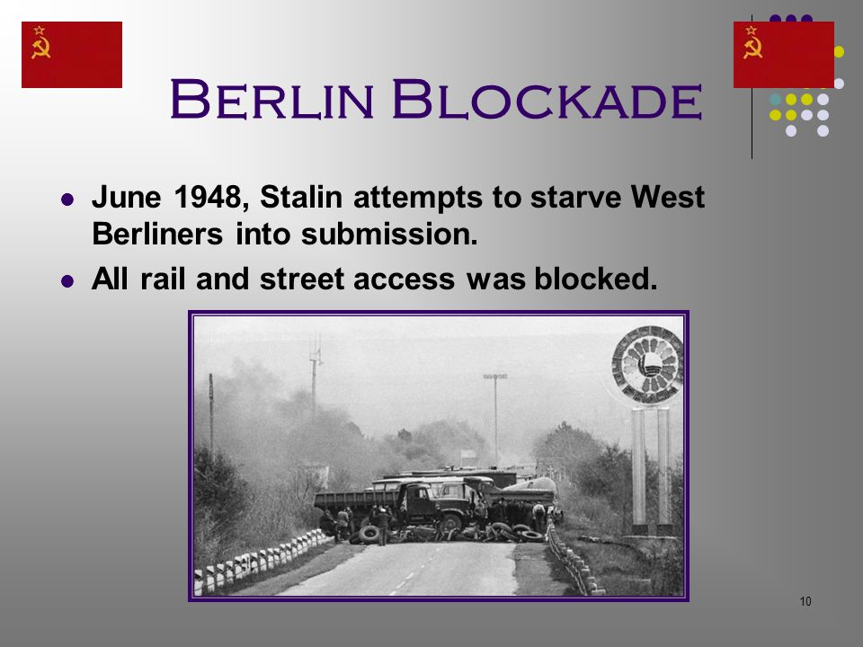 10 Berlin Blockade June 1948, Stalin attempts to starve West Berliners into submission.