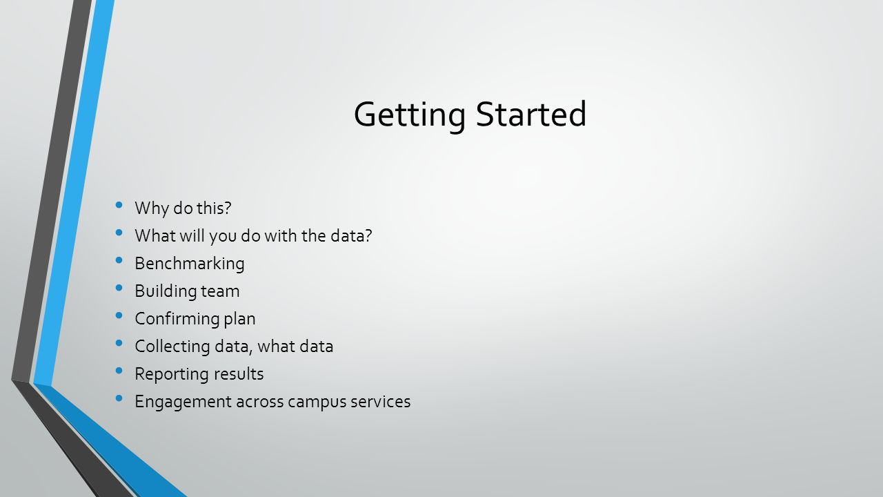 Getting Started Why do this.What will you do with the data.
