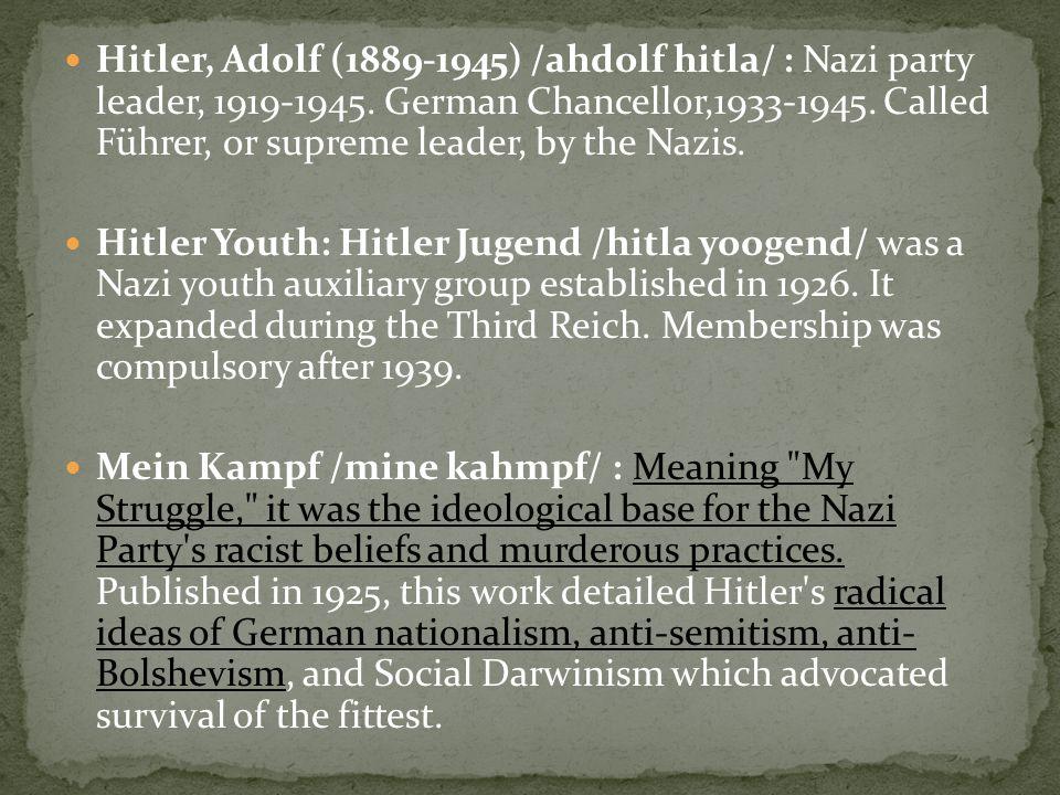 Hitler, Adolf (1889-1945) /ahdolf hitla/ : Nazi party leader, 1919-1945.