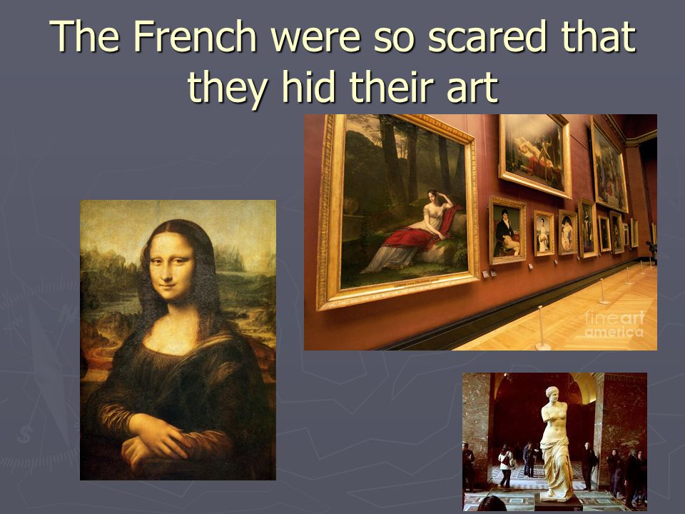 The French were so scared that they hid their art