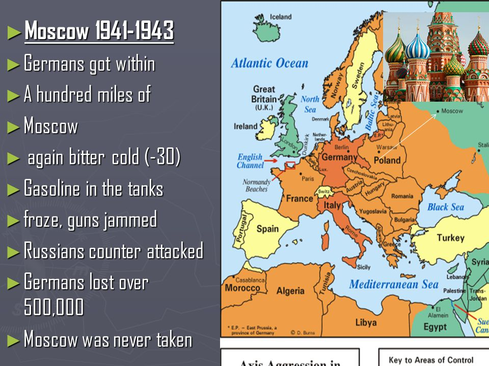 ► Moscow 1941-1943 ► Germans got within ► A hundred miles of ► Moscow ► again bitter cold (-30) ► Gasoline in the tanks ► froze, guns jammed ► Russians counter attacked ► Germans lost over 500,000 ► Moscow was never taken