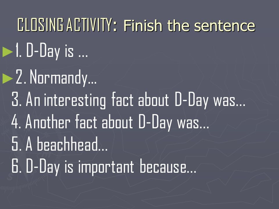 CLOSING ACTIVITY : Finish the sentence ► ► 1. D-Day is...