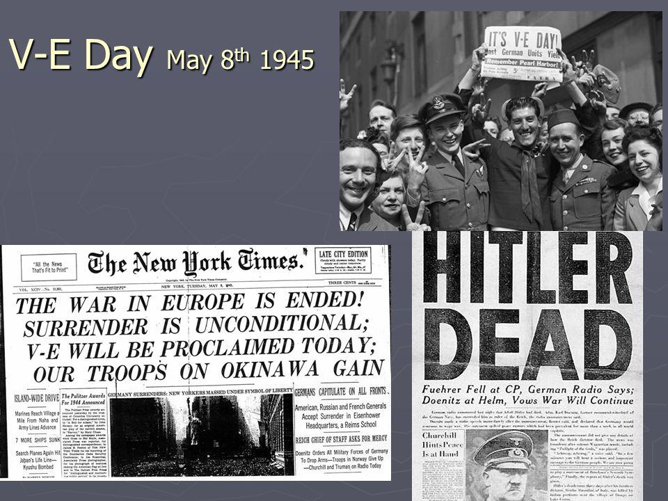 V-E Day May 8 th 1945