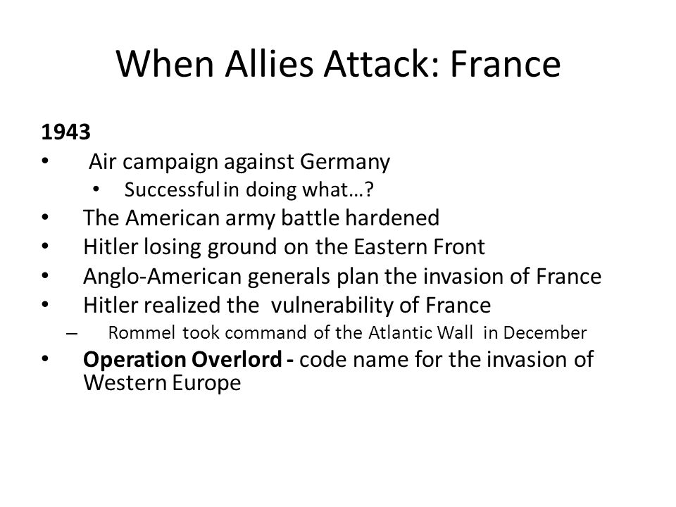 When Allies Attack: France 1943 Air campaign against Germany Successful in doing what…? The American army battle hardened Hitler losing ground on the