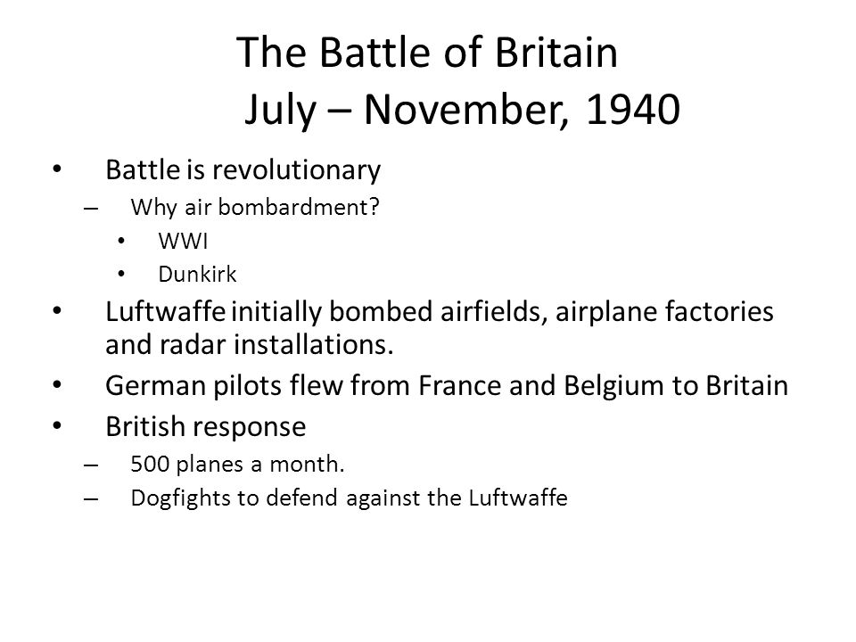 The Battle of Britain July – November, 1940 Battle is revolutionary – Why air bombardment? WWI Dunkirk Luftwaffe initially bombed airfields, airplane