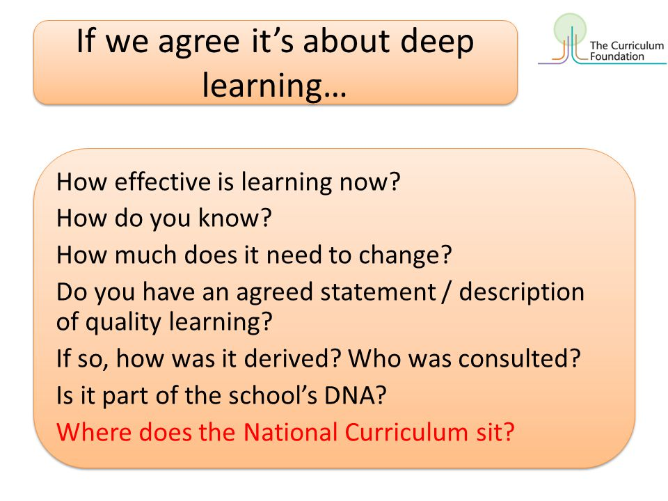 If we agree it's about deep learning… How effective is learning now? How do you know? How much does it need to change? Do you have an agreed statement