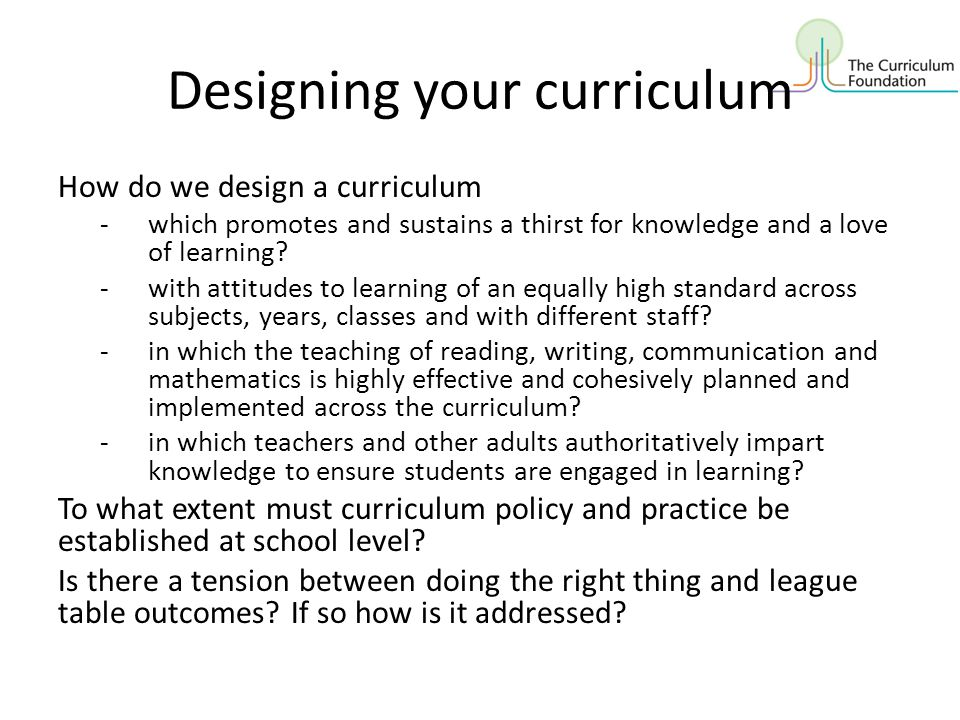 Designing your curriculum How do we design a curriculum -which promotes and sustains a thirst for knowledge and a love of learning? -with attitudes to